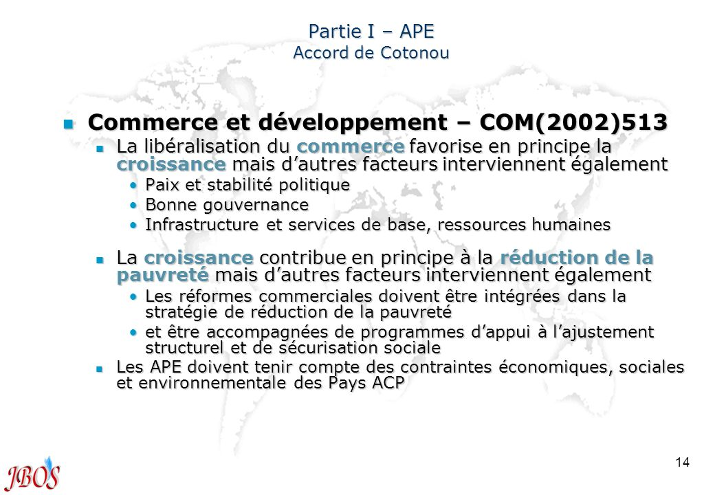 14 Partie I – APE Accord de Cotonou n Commerce et développement – COM(2002)513 n La libéralisation du commerce favorise en principe la croissance mais