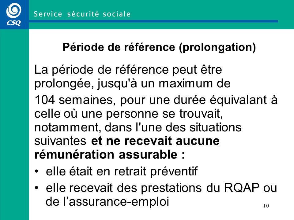 10 Période de référence (prolongation) La période de référence peut être prolongée, jusqu'à un maximum de 104 semaines, pour une durée équivalant à ce