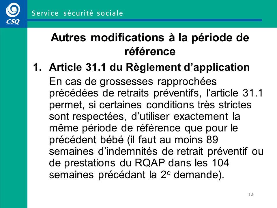 12 Autres modifications à la période de référence 1.Article 31.1 du Règlement dapplication En cas de grossesses rapprochées précédées de retraits prév