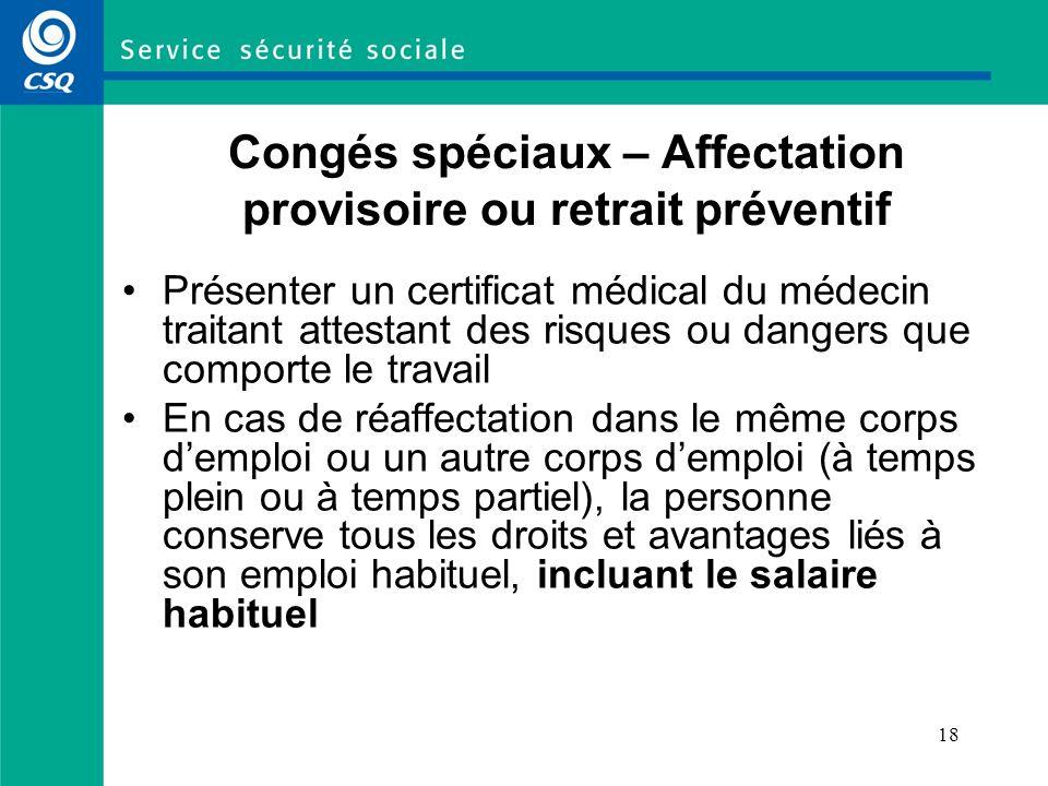 18 Congés spéciaux – Affectation provisoire ou retrait préventif Présenter un certificat médical du médecin traitant attestant des risques ou dangers