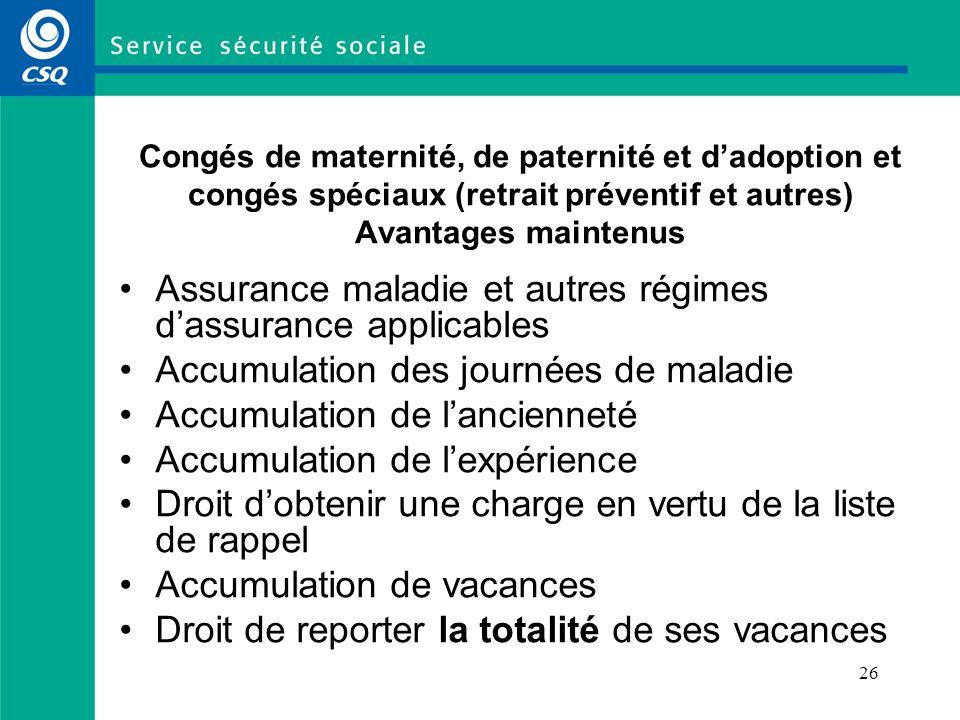 26 Congés de maternité, de paternité et dadoption et congés spéciaux (retrait préventif et autres) Avantages maintenus Assurance maladie et autres rég