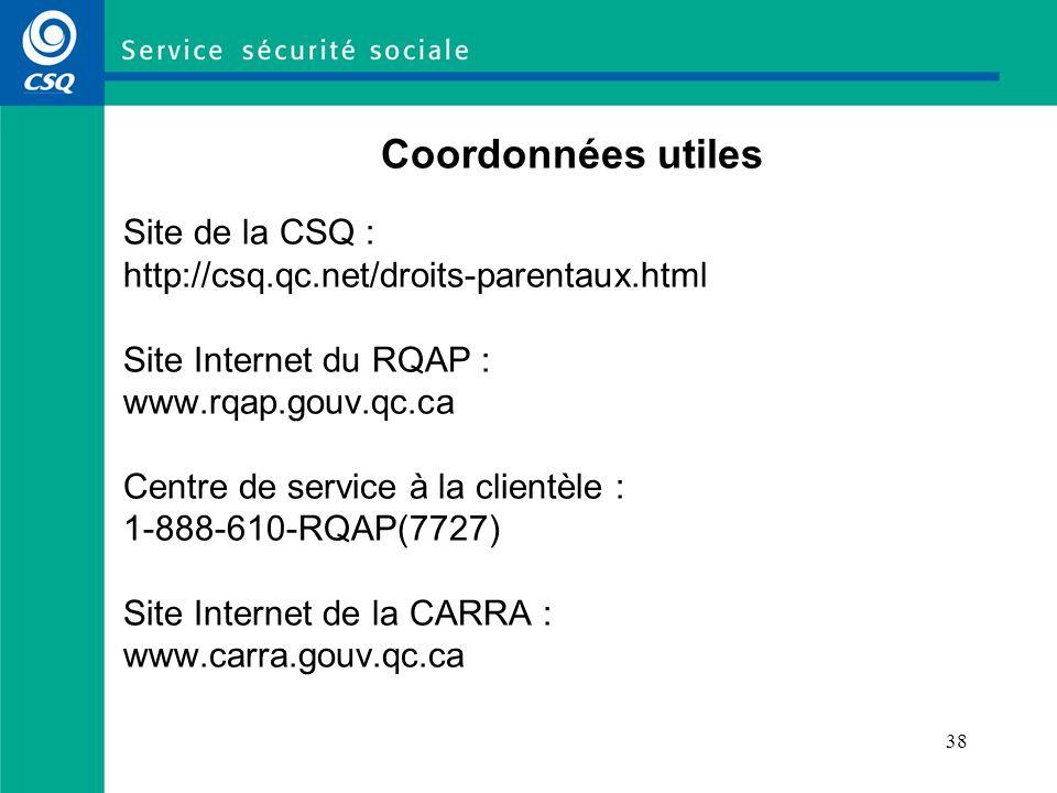 38 Coordonnées utiles Site de la CSQ : http://csq.qc.net/droits-parentaux.html Site Internet du RQAP : www.rqap.gouv.qc.ca Centre de service à la clie
