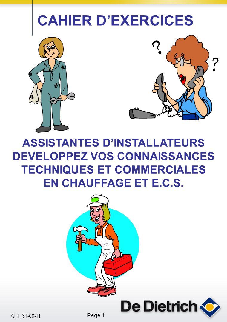 AI 1_31-08-11 Page 1 CAHIER DEXERCICES ASSISTANTES DINSTALLATEURS DEVELOPPEZ VOS CONNAISSANCES TECHNIQUES ET COMMERCIALES EN CHAUFFAGE ET E.C.S.