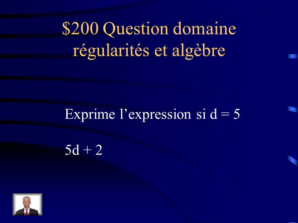 $100 Réponse domaine régularités et algèbre 7