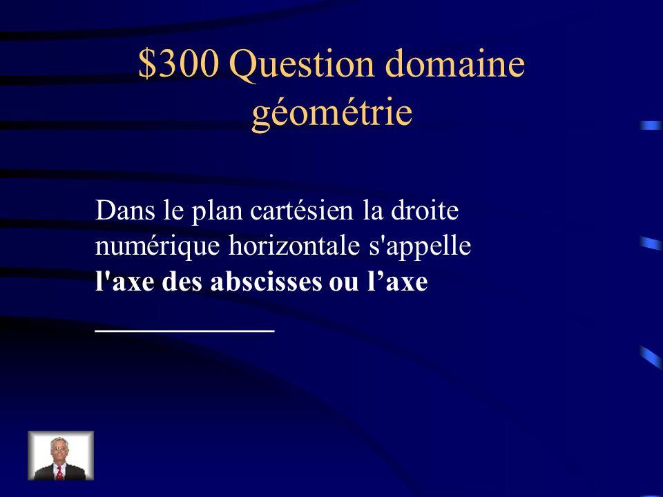 $200 Réponse domaine géométrie Le point dorigine