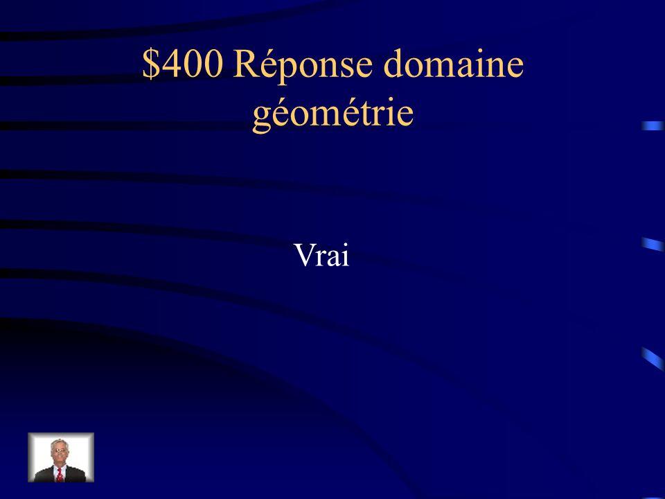 $400 Question domaine géométrie Vrai ou faux Une bissectrice est une demi-droite qui coupe un angle en deux parties égales