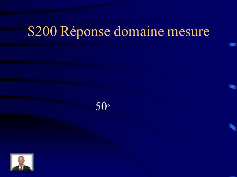 $200 Question domaine mesure Deux angles sont complémentaires et lun des deux angles mesure 40°. Quelle est la mesure de lautre angle?