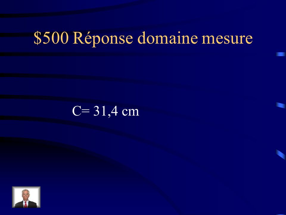 $500 Question domaine mesure Trouver la circonférence d'un cercle de 10 cm de diamètre.