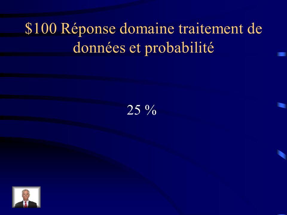 $100 Question domaine traitement de données et probabilité Exprime la fraction ¼ sous forme dun pourcentage.