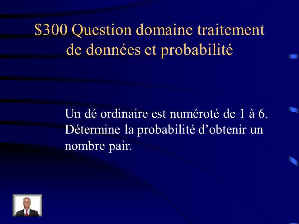 $200 Réponse domaine traitement de données et probabilité 1/12 (une chance sur douze)