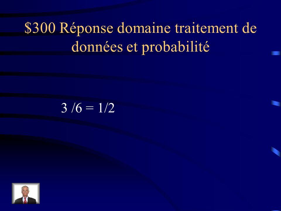 $300 Question domaine traitement de données et probabilité Un dé ordinaire est numéroté de 1 à 6. Détermine la probabilité dobtenir un nombre pair.