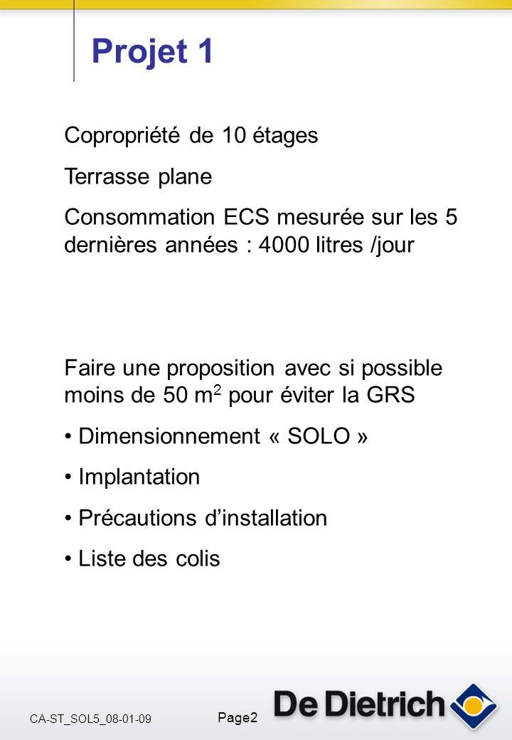 CA-ST_SOL5_08-01-09 Page2 Copropriété de 10 étages Terrasse plane Consommation ECS mesurée sur les 5 dernières années : 4000 litres /jour Faire une pr