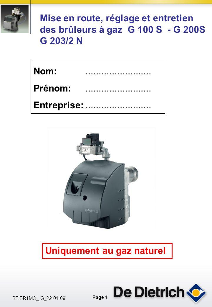 Page 1 ST-BR1MO_ G_22-01-09 Nom: Prénom: Entreprise:......................... Mise en route, réglage et entretien des brûleurs à gaz G 100 S - G 200S