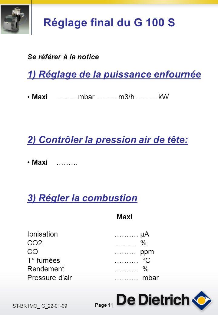 Page 11 ST-BR1MO_ G_22-01-09 Réglage final du G 100 S Se référer à la notice 3) Régler la combustion Maxi Ionisation………. µA CO2……… % CO ……… ppm T° fum