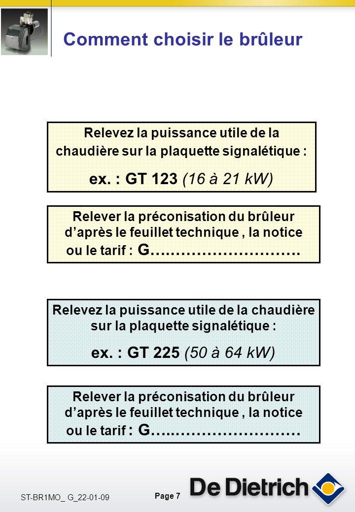 Page 7 ST-BR1MO_ G_22-01-09 Relevez la puissance utile de la chaudière sur la plaquette signalétique : ex. : GT 123 (16 à 21 kW) Relever la préconisat