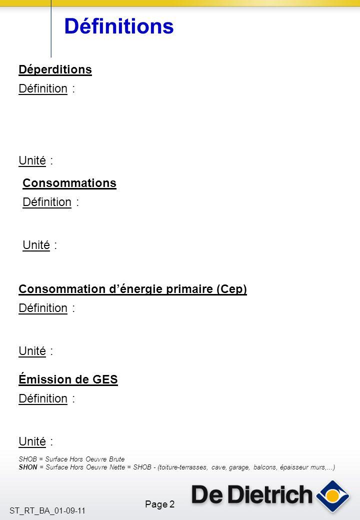 Page 2 ST_RT_BA_01-09-11 Définitions Déperditions Définition : Unité : Consommations Définition : météo.