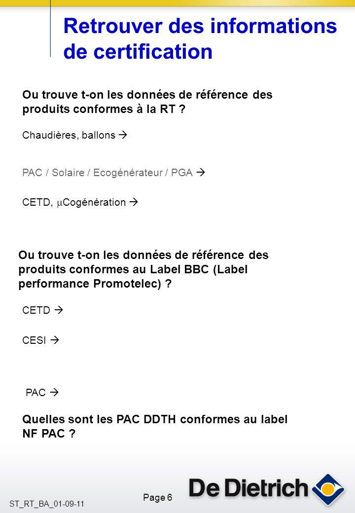 Page 6 ST_RT_BA_01-09-11 Retrouver des informations de certification Ou trouve t-on les données de référence des produits conformes à la RT .