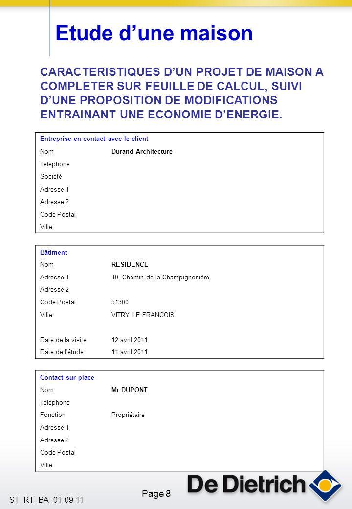 Page 9 ST_RT_BA_01-09-11 DONNEES CONCERNANT LE BATI et EVALUATION DES PERTES THERMIQUES Pertes thermiques ParoiUSTauPertes [W/(m².K)] [m²][-][W/K] Murs peu isolés1,001151,00115 1,00 Double vitrage bois/PVC3,20141,0045 1,00 Murs peu isolés1,00300,8024 Pl.