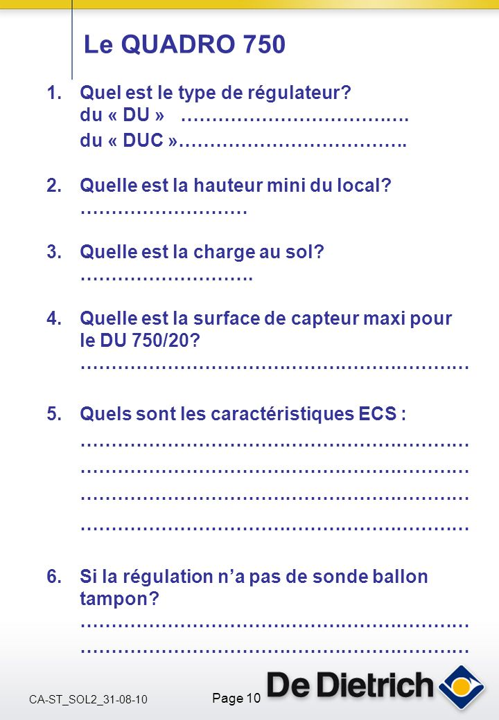 CA-ST_SOL2_31-08-10 Page 10 Le QUADRO 750 1.Quel est le type de régulateur? du « DU » ………………………………. du « DUC »………………………………. 2.Quelle est la hauteur mi