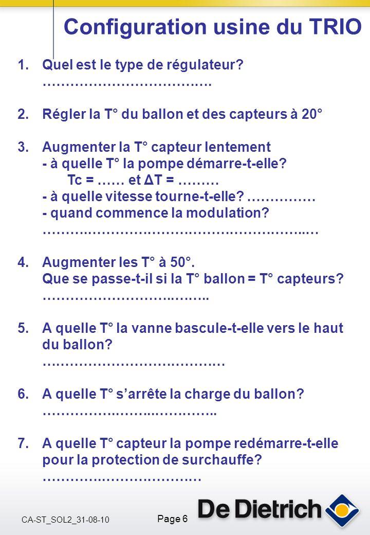 CA-ST_SOL2_31-08-10 Page 6 Configuration usine du TRIO 1.Quel est le type de régulateur? ………………………………. 2.Régler la T° du ballon et des capteurs à 20°