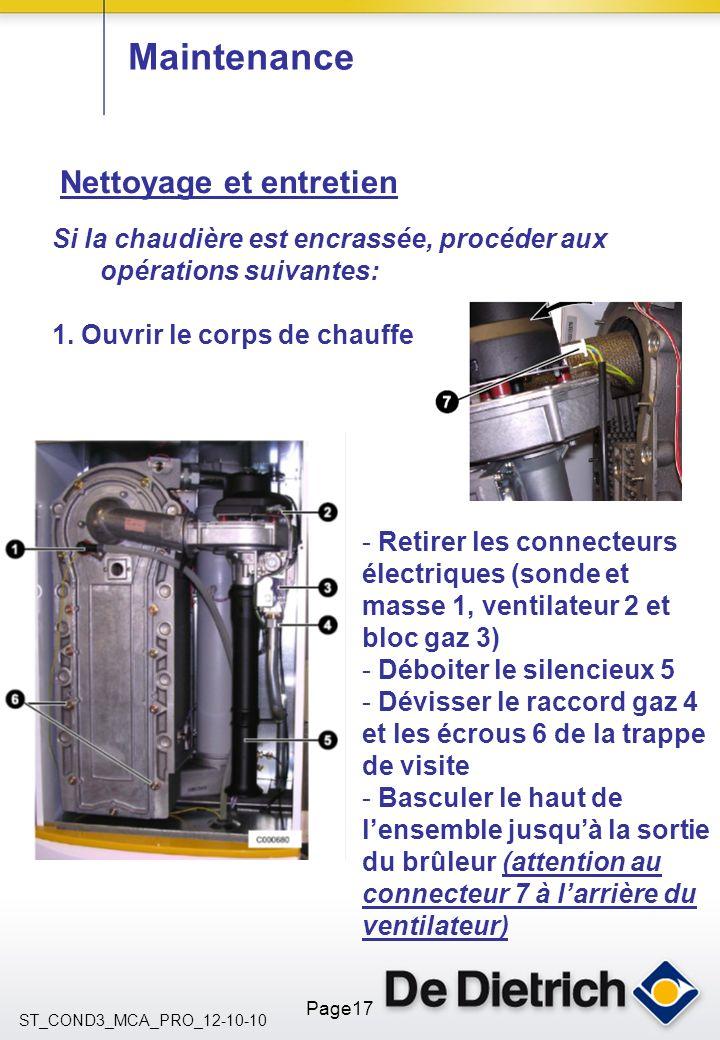 ST_COND3_MCA_PRO_12-10-10 Page17 Maintenance Nettoyage et entretien Si la chaudière est encrassée, procéder aux opérations suivantes: 1. Ouvrir le cor