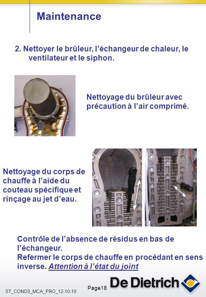 ST_COND3_MCA_PRO_12-10-10 Page18 Maintenance 2. Nettoyer le brûleur, léchangeur de chaleur, le ventilateur et le siphon. Nettoyage du brûleur avec pré