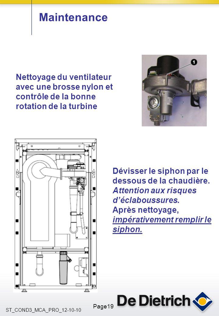 ST_COND3_MCA_PRO_12-10-10 Page19 Maintenance Nettoyage du ventilateur avec une brosse nylon et contrôle de la bonne rotation de la turbine Dévisser le
