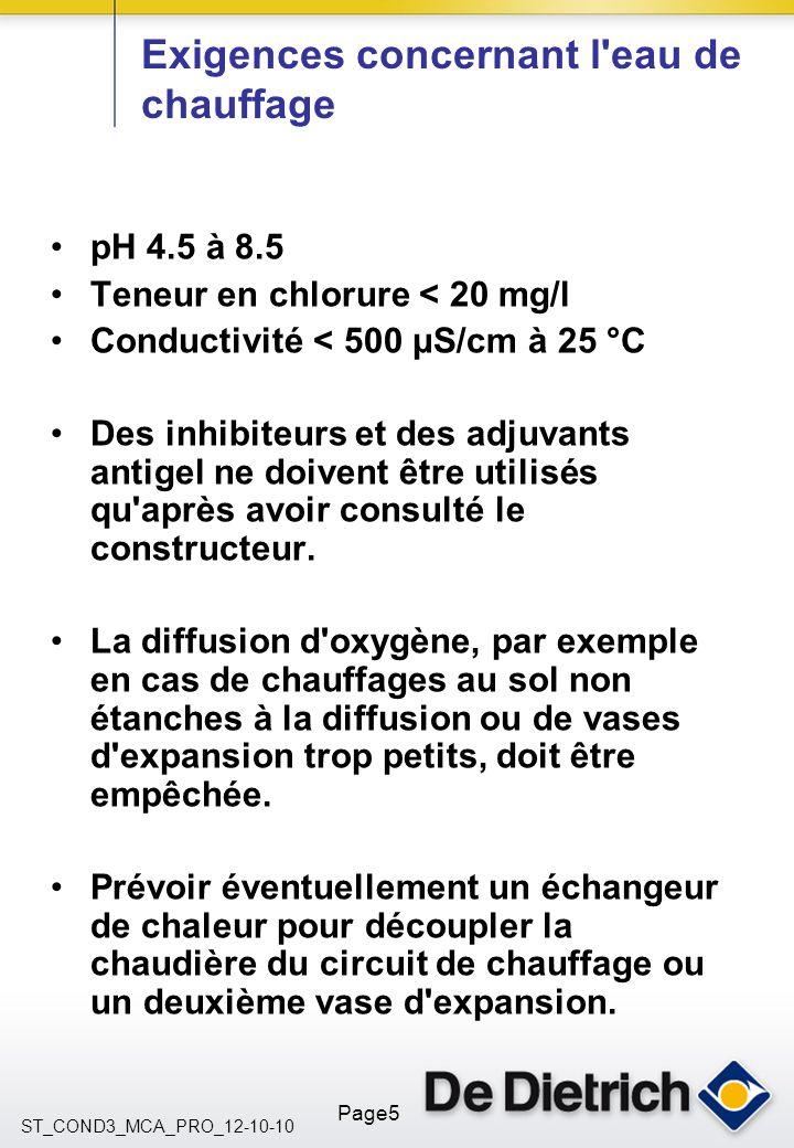 ST_COND3_MCA_PRO_12-10-10 Page5 Exigences concernant l'eau de chauffage pH 4.5 à 8.5 Teneur en chlorure < 20 mg/l Conductivité < 500 μS/cm à 25 °C Des