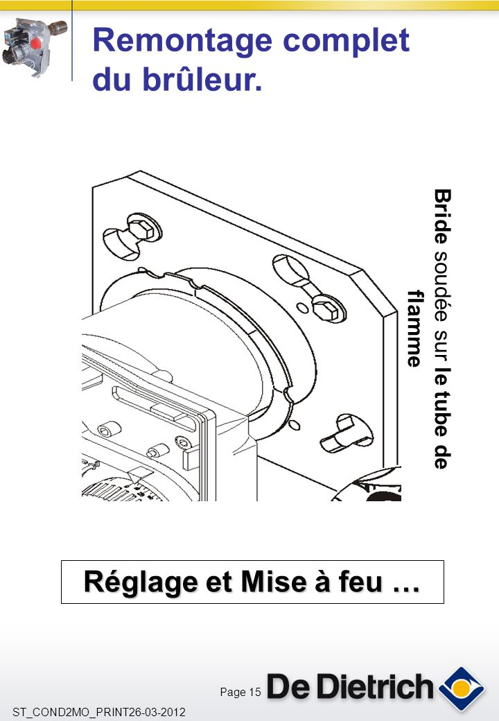 Page 15 ST_COND2MO_PRINT26-03-2012 Remontage complet du brûleur. Réglage et Mise à feu … Bride soudée sur le tube de flamme