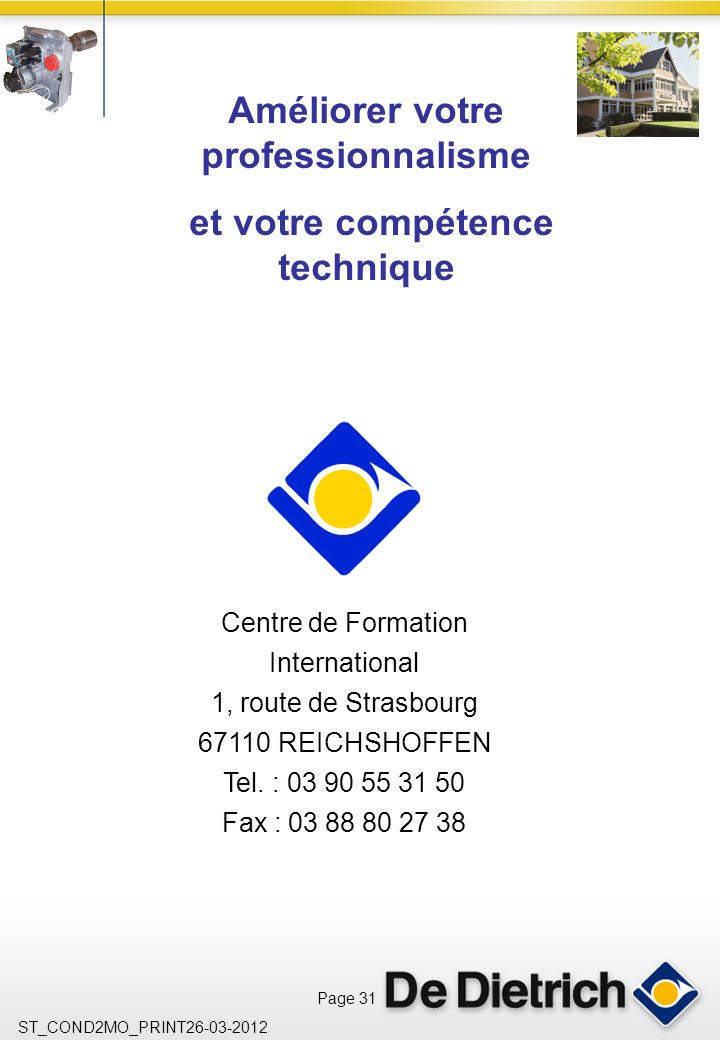 Page 31 ST_COND2MO_PRINT26-03-2012 Centre de Formation International 1, route de Strasbourg 67110 REICHSHOFFEN Tel. : 03 90 55 31 50 Fax : 03 88 80 27