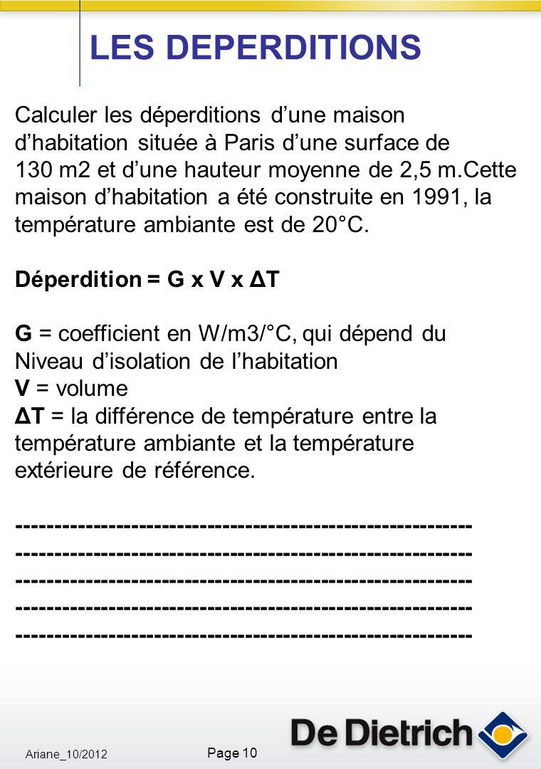 Ariane_10/2012 Page 10 Calculer les déperditions dune maison dhabitation située à Paris dune surface de 130 m2 et dune hauteur moyenne de 2,5 m.Cette maison dhabitation a été construite en 1991, la température ambiante est de 20°C.