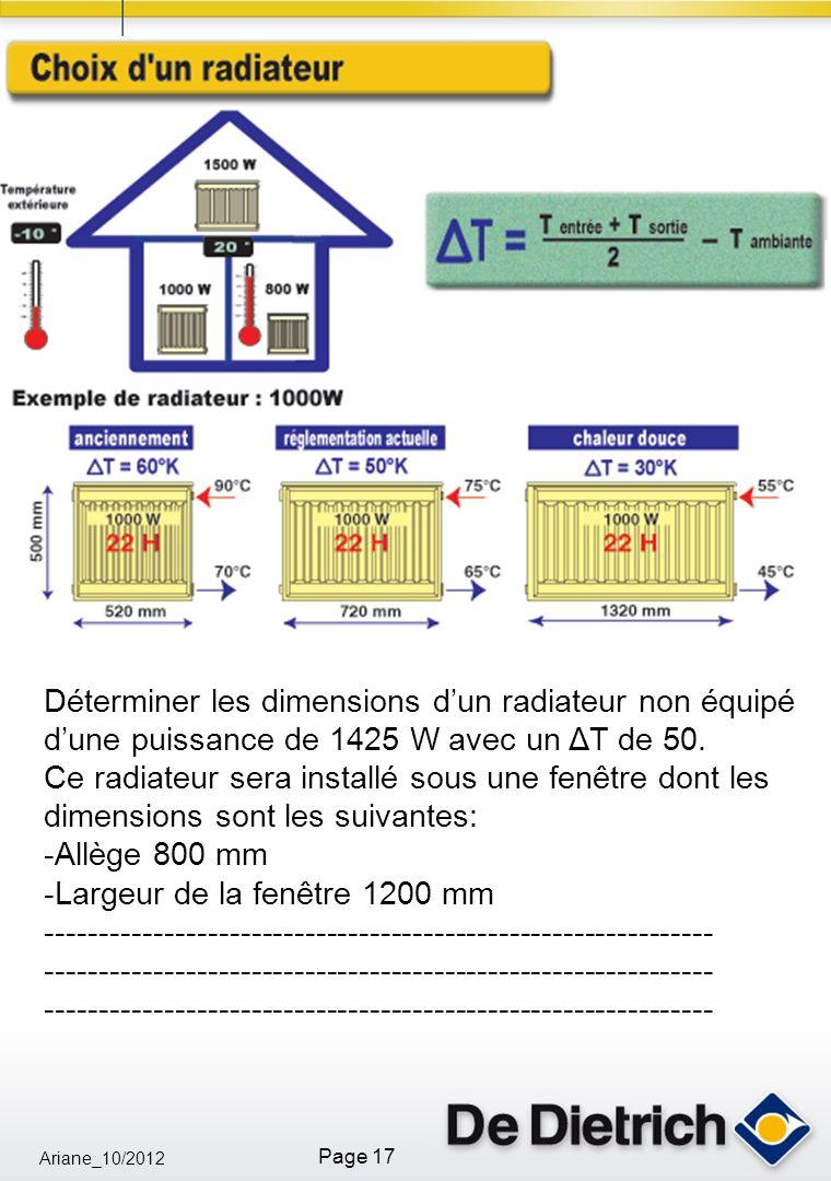 Ariane_10/2012 Page 17 Déterminer les dimensions dun radiateur non équipé dune puissance de 1425 W avec un ΔT de 50. Ce radiateur sera installé sous u