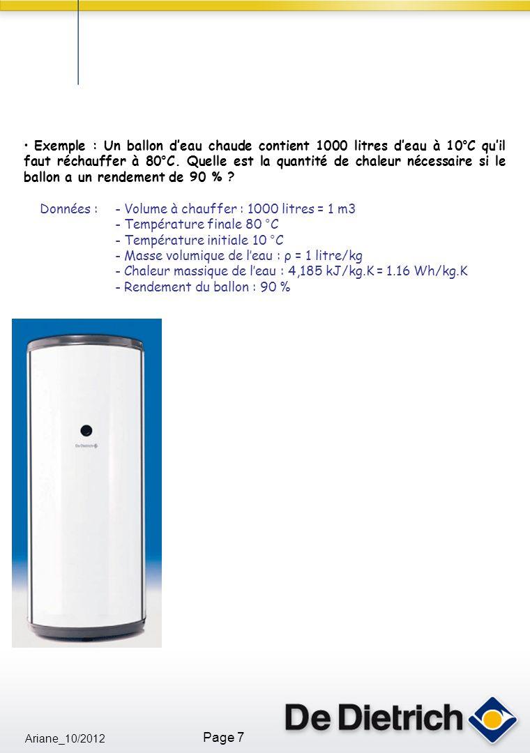 Ariane_10/2012 Page 7 Exemple : Un ballon deau chaude contient 1000 litres deau à 10°C quil faut réchauffer à 80°C. Quelle est la quantité de chaleur