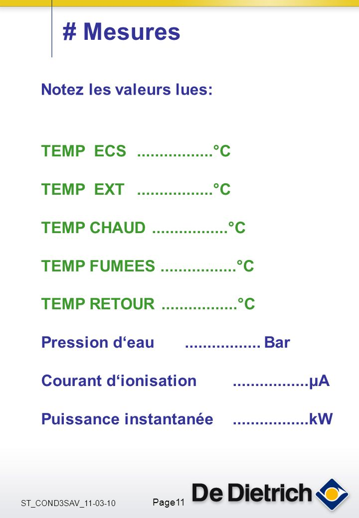 ST_COND3SAV_11-03-10 Page11 # Mesures TEMP ECS.................°C TEMP EXT.................°C TEMP CHAUD.................°C TEMP FUMEES...............