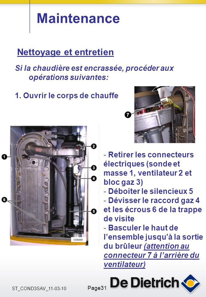 ST_COND3SAV_11-03-10 Page31 Maintenance Nettoyage et entretien Si la chaudière est encrassée, procéder aux opérations suivantes: 1. Ouvrir le corps de