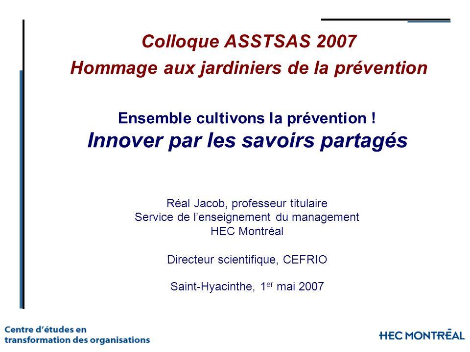 Colloque ASSTSAS 2007 Hommage aux jardiniers de la prévention Saint-Hyacinthe, 1 er mai 2007 Ensemble cultivons la prévention ! Innover par les savoir