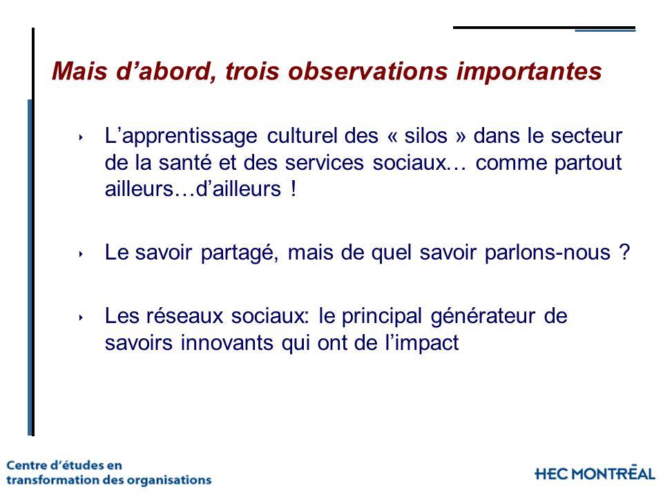 Mais dabord, trois observations importantes Lapprentissage culturel des « silos » dans le secteur de la santé et des services sociaux… comme partout a