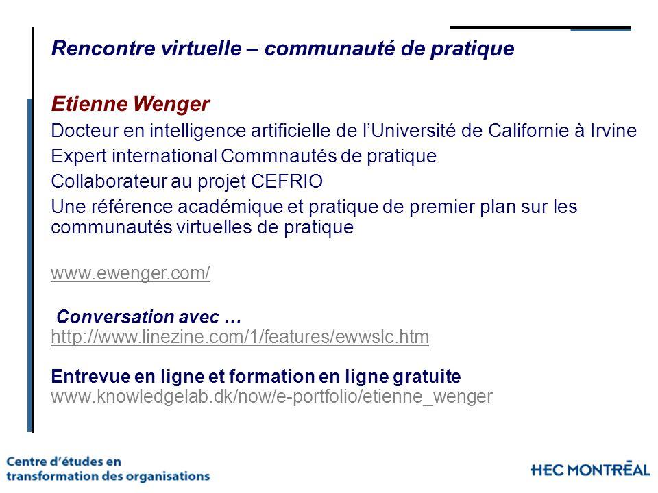 Rencontre virtuelle – communauté de pratique Etienne Wenger Docteur en intelligence artificielle de lUniversité de Californie à Irvine Expert internat