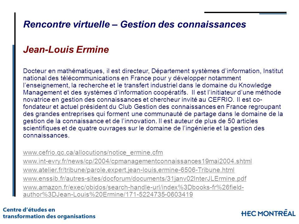 Rencontre virtuelle – Gestion des connaissances Jean-Louis Ermine Docteur en mathématiques, il est directeur, Département systèmes dinformation, Insti