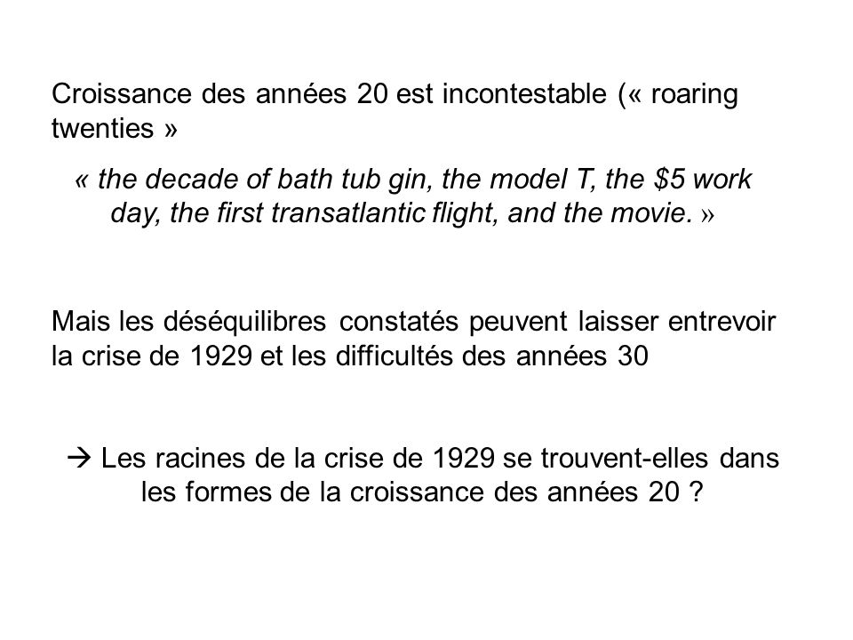 Croissance des années 20 est incontestable (« roaring twenties » « the decade of bath tub gin, the model T, the $5 work day, the first transatlantic flight, and the movie.