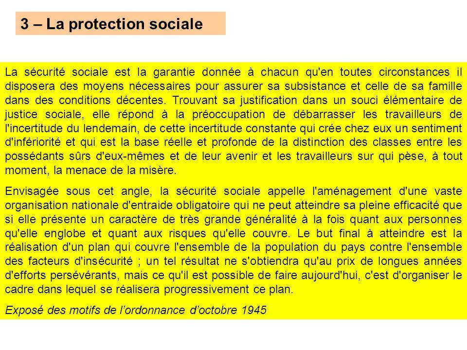 3 – La protection sociale La sécurité sociale est la garantie donnée à chacun qu'en toutes circonstances il disposera des moyens nécessaires pour assu