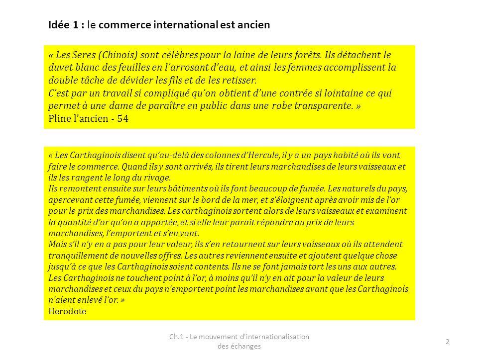 Ch.1 - Le mouvement d'internationalisation des échanges 2 Idée 1 : le commerce international est ancien « Les Seres (Chinois) sont célèbres pour la la