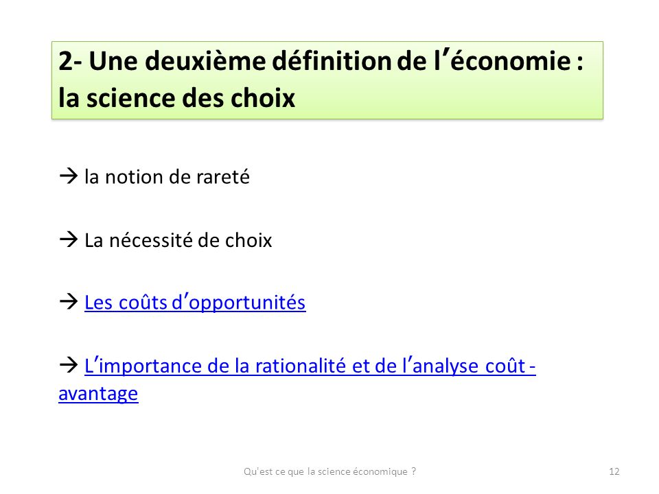 Qu'est ce que la science économique ?12 2- Une deuxième définition de léconomie : la science des choix la notion de rareté La nécessité de choix Les c
