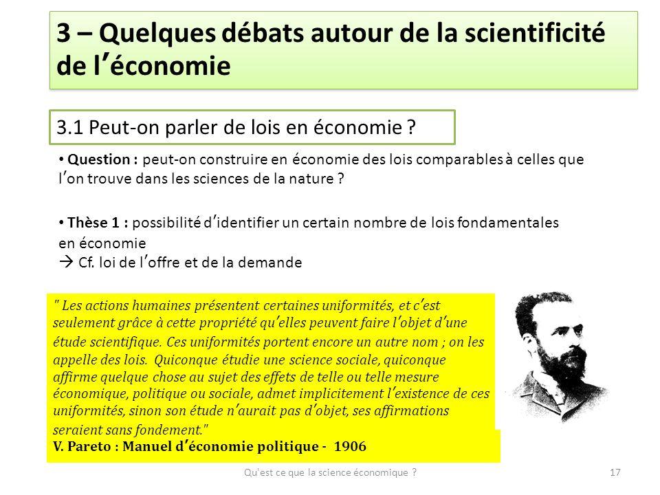 Qu'est ce que la science économique ?17 3 – Quelques débats autour de la scientificité de léconomie 3.1 Peut-on parler de lois en économie ? Question