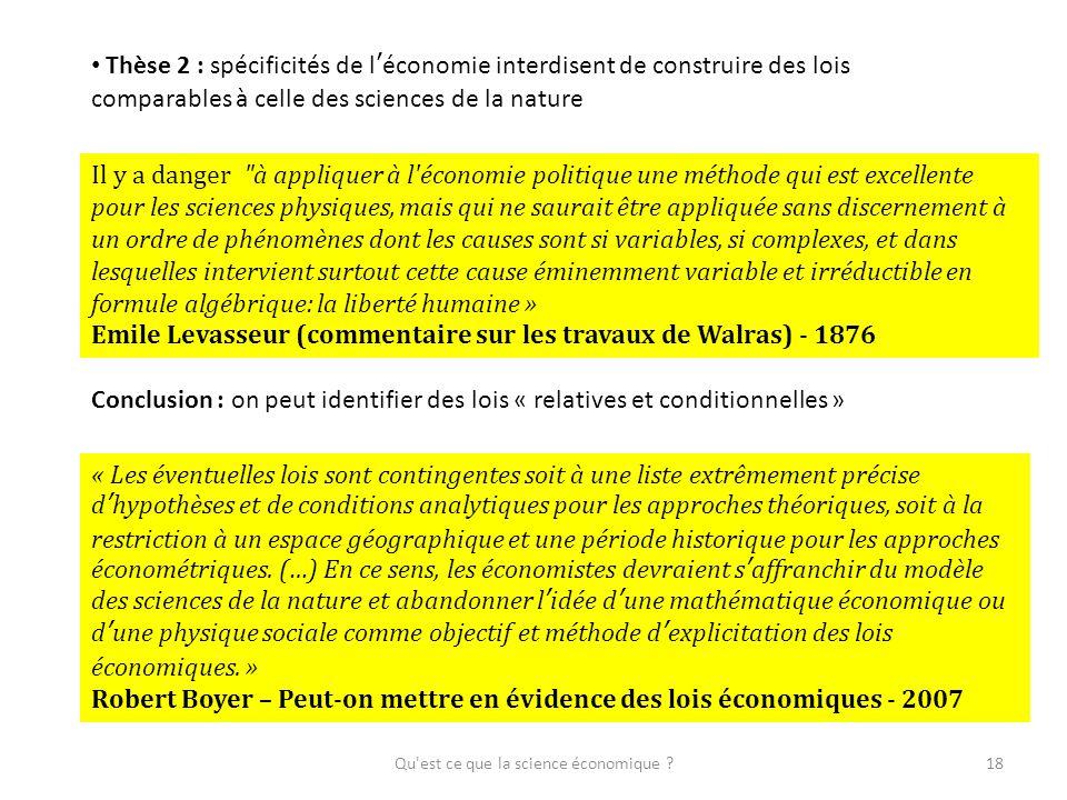 Qu'est ce que la science économique ?18 Thèse 2 : spécificités de léconomie interdisent de construire des lois comparables à celle des sciences de la
