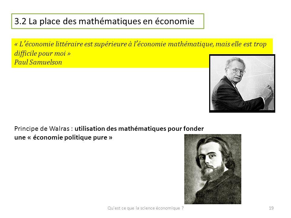 Qu'est ce que la science économique ?19 3.2 La place des mathématiques en économie « Léconomie littéraire est supérieure à léconomie mathématique, mai