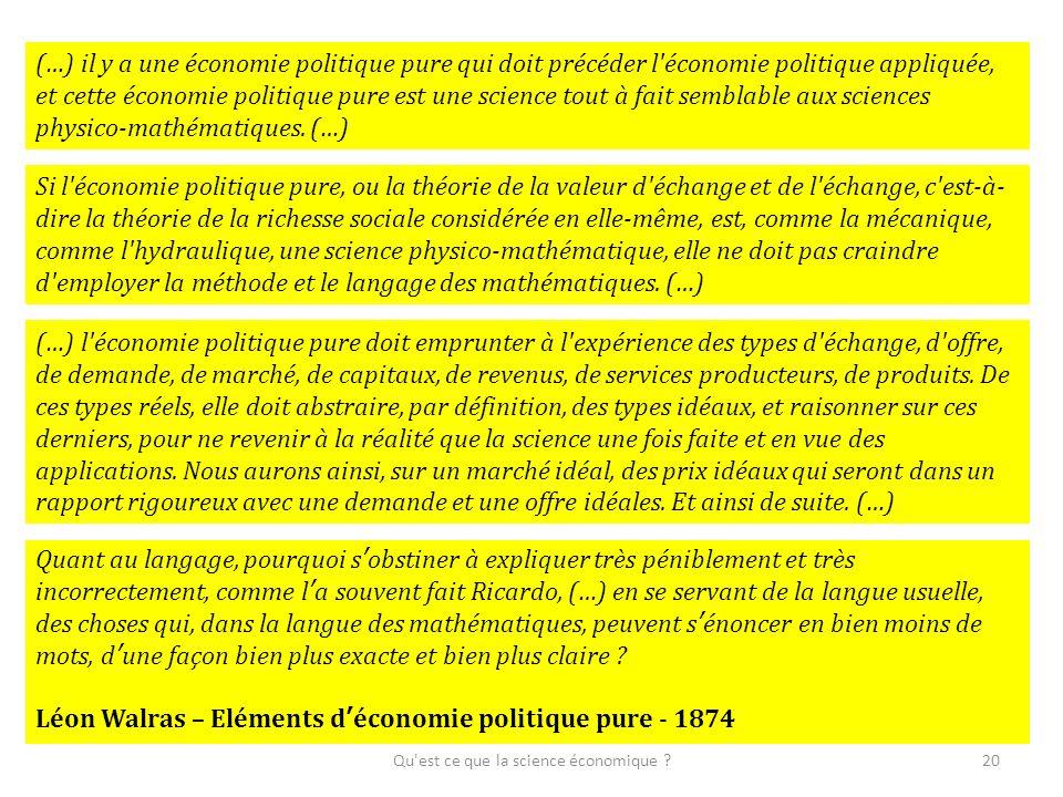 Qu'est ce que la science économique ?20 (…) il y a une économie politique pure qui doit précéder l'économie politique appliquée, et cette économie pol