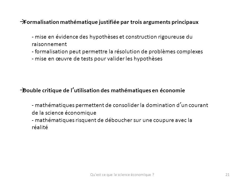 Qu'est ce que la science économique ?21 Formalisation mathématique justifiée par trois arguments principaux - mise en évidence des hypothèses et const