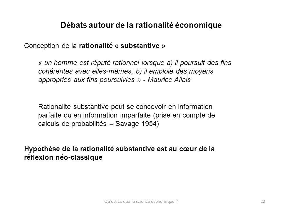Qu'est ce que la science économique ?22 Débats autour de la rationalité économique Conception de la rationalité « substantive » « un homme est réputé