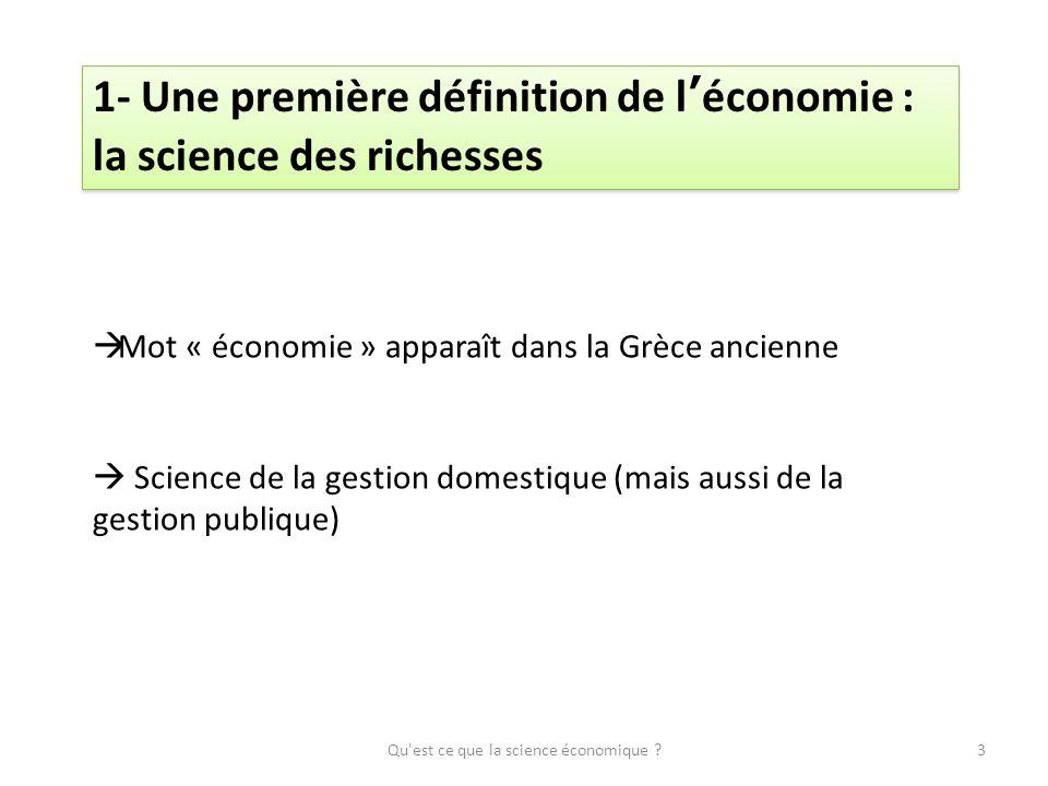 1- Une première définition de léconomie : la science des richesses Mot « économie » apparaît dans la Grèce ancienne Science de la gestion domestique (